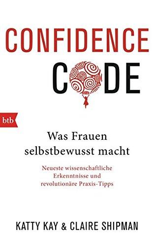 Confidence Code: Was Frauen selbstbewusst macht - Deutsche Ausgabe -