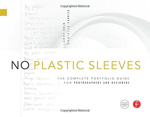 No plastic sleeves the complete portfolio guide for photographers no plastic sleeves the complete portfolio guide for photographers and designers larry volk danielle currier 9780240810904 amazon books fandeluxe Gallery