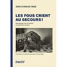 Les fous crient au secours!: Témoignage d'un ex-patient de St-Jean-de-Dieu (French Edition)