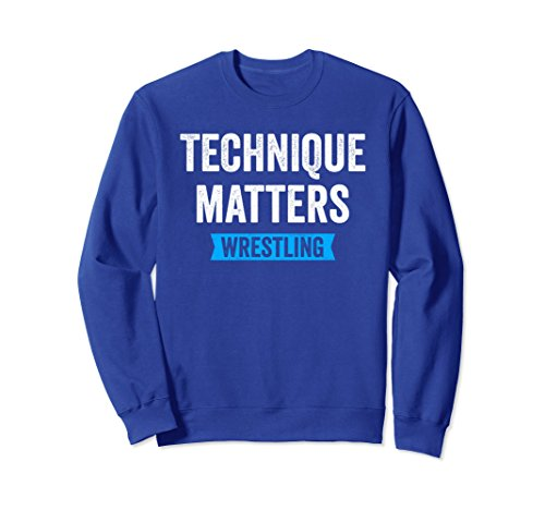 Unisex Technique Matters in Wrestling Sweatshirt for Wrestlers Large Royal Blue by Wrestling Shirts and Wrestling Shoes
