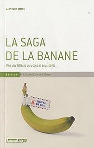 La saga de la banane : Vers des filières durables et équitables par Alistair Smith