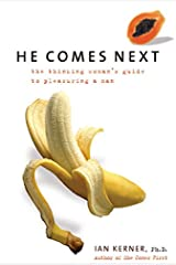 He Comes Next: The Thinking Woman's Guide to Pleasuring a Man Hardcover