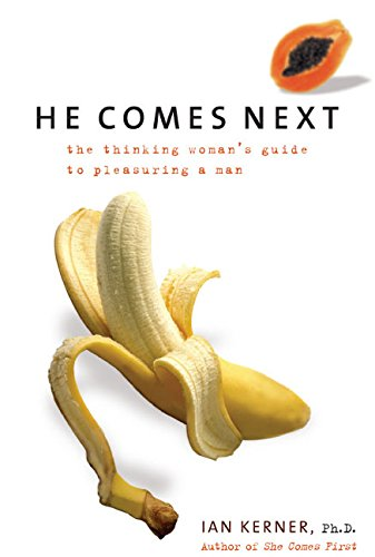 He Comes Next: The Thinking Woman's Guide to Pleasuring a Man by William Morrow