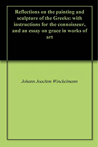 Painting Art Sculpture (Reflections on the painting and sculpture of the Greeks: with instructions for the connoisseur, and an essay on grace in works of art)