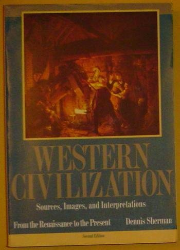 Western Civilization: Sources, Images, and Interpretations : From the Renaissance to the Present (v. 3)