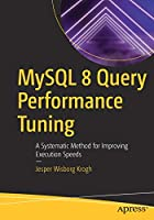 MySQL 8 Query Performance Tuning: A Systematic Method for Improving Execution Speeds Front Cover