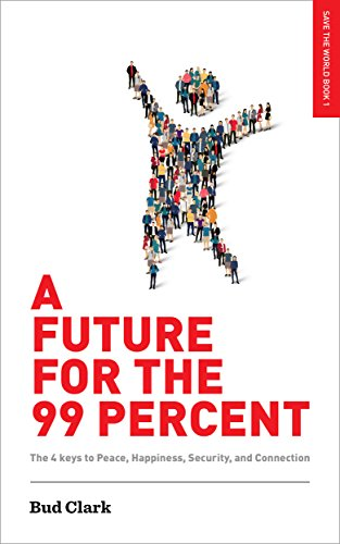 - A Future for the 99 Percent: The 4 Keys to Peace, Happiness, Security, and Connection (Save the World Book 1)