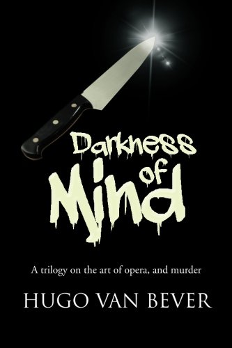 DARKNESS OF MIND: A trilogy on the art of opera, and murder
