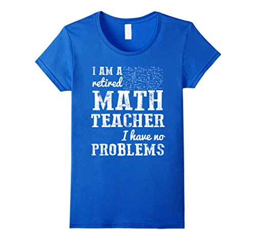 Women's I Am A Retired Math Teacher Have No Problems T-Shirt XL Royal Blue