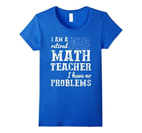 Women's I Am A Retired Math Teacher Have No Problems T-Shirt XL Royal Blue