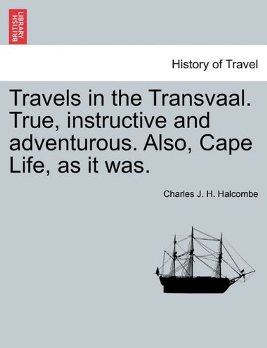 Download Travels in the Transvaal. True, instructive and adventurous. Also, Cape Life, as it was. pdf epub