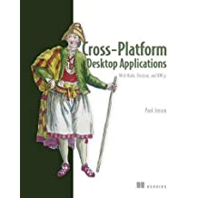Cross-Platform Desktop Applications: Using Node, Electron, and NW.js
