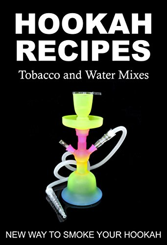 HOOKAH RECIPES. Tobacco and Water Mixes. New Way to smoke Your Hookah. (45 Hookah)