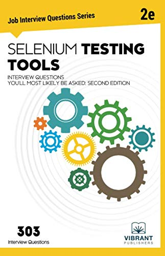 Selenium Testing Tools Interview Questions You'll Most Likely Be Asked: Second Edition (Job Interview Questions Series)