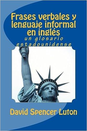 Frases verbales y lenguaje informal en inglés: un glosario estadounidense: Amazon.es: David Spencer Luton: Libros