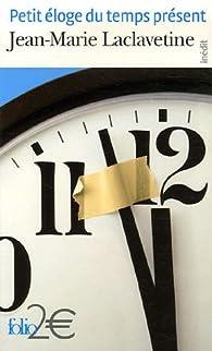 Petit éloge du temps présent par Jean-Marie Laclavetine