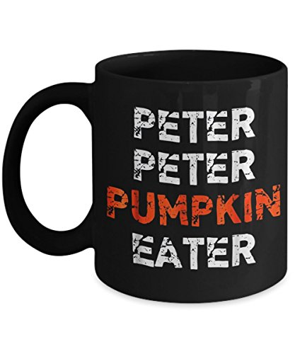 Peter Peter Pumpkin Eater - Funny Happy Halloween Day Coffee Mug Gift Coffee Cup Mugs - Halloween Great Gifts Idea for Men, Women, Kids, Mom, Dad, Son ()
