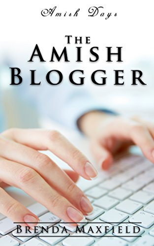 Amish Days: The Amish Blogger: An Amish Romance Short Story (Marian's Amish Romance Book 1)