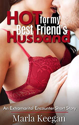 Hot for My Best Friend's Husband: An Extramarital Encounter Short Story