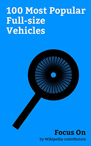 Focus On: 100 Most Popular Full-size Vehicles: Chevrolet Impala, Ford Model T, Mercedes-Benz S-Class, Maybach, BMW 7 Series, Lincoln Continental, Audi ... Karma, Lexus LS, Chevrolet Caprice, etc.