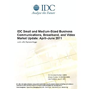 IDC Small and Medium-Sized Business Market Update: November 2011 Justin Jaffe and Raymond Boggs