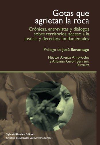 Gotas que agrietan la roca: Crónicas, entrevistas y diálogos sobre territorios y acceso a la justicia (Spanish Edition)