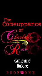 The Comeuppance Of Charlotte Rose: Book One (English Edition)