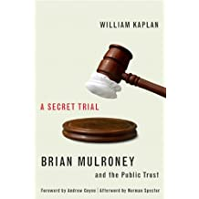 A Secret Trial: Brian Mulroney and the Public Trust