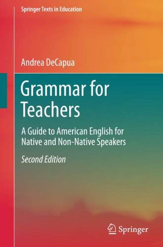 Grammar for Teachers: A Guide to American English for Native and Non-Native Speakers (Springer Texts in Education) by Springer