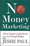 No Money Marketing: From Upstart to Big Brand on a Frugal Budget