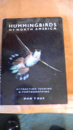 Hummingbirds of North America: Attracting, Feeding, and Photographing