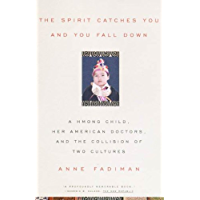 The Spirit Catches You and You Fall Down: A Hmong Child, Her American Doctors, and the Collision of Two Cultures (FSG…