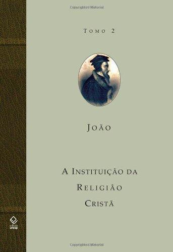 A Instituição da Religião Cristã - Volume 2