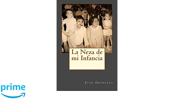 La Neza de mi Infancia (Spanish Edition): Juan Orihuela: 9781519255709: Amazon.com: Books