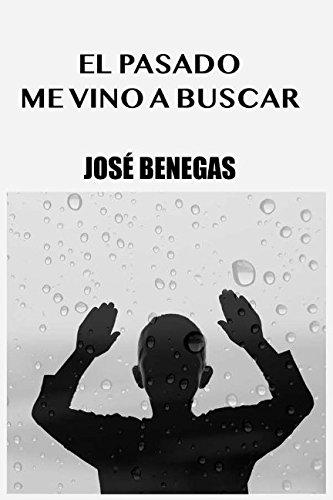 El pasado me vino a buscar (Spanish Edition) [Jose Benegas] (Tapa Blanda)