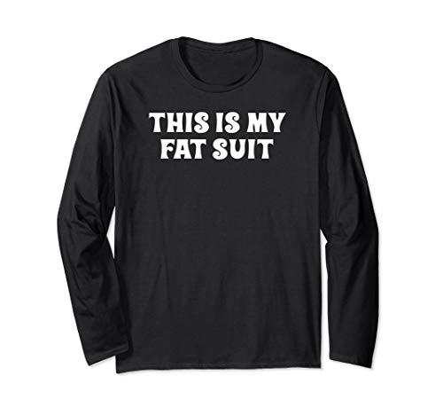 Fat Halloween Costume Ideas (Funny Halloween Costume This is My Fat Suit Sarcastic Idea Long Sleeve)