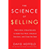 The Science of Selling: Proven Strategies to Make Your Pitch, Influence Decisions, and Close the Deal