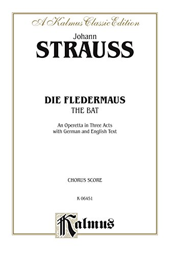 Fledermaus Operetta Die (Die Fledermaus (The Bat), An Operetta in Three Acts: Chorus/Choral Score with German and English Text (Kalmus Edition))