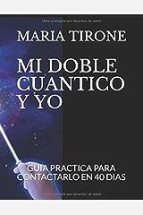 MI DOBLE CUANTICO Y YO: GUIA PRACTICA PARA CONTACTARLO EN 40 DIAS (VIDA EN ARMONIA) (Spanish Edition) Paperback