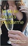 Ni se te ocurra olvidarme: Cuando no puedes con tus enemigos, únete a ellos (Spanish Edition)