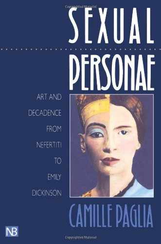 Sexual Personae: Art and Decadence from Nefertiti to Emily Dickinson by Yale University Press