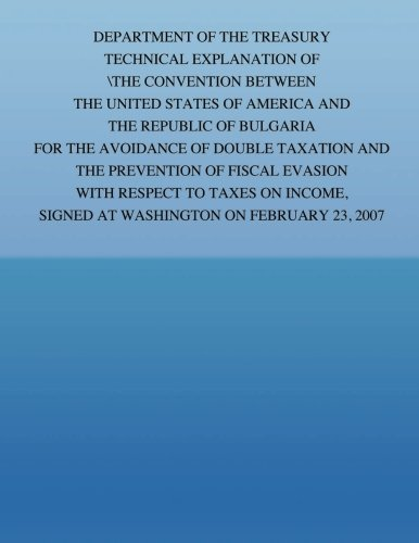 Download Department of the Treasury Technical Explanation of the Convention Between the Government of the United States of America and the Republic of ... Signed at Washington on February 23, 2007 ebook