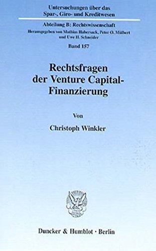 Rechtsfragen der Venture Capital-Finanzierung. (Untersuchungen über das Spar-, Giro- und Kreditwesen. Abteilung B: Rechtswissenschaft)