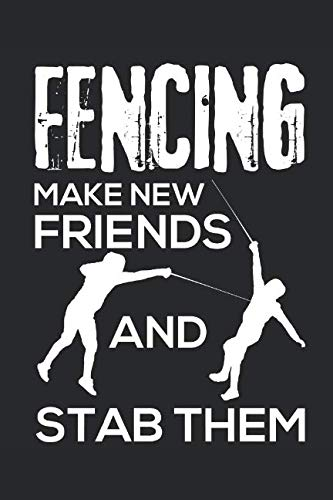 - Fencing Make New Friends And Stab Them: Fencing Journal, Fencing Training Book, Fence Tournament Log, Fencer Gift Notebook for Scores, Dates and Notes ... Épée Fencing, Foil Fencing, Sabre Fencing