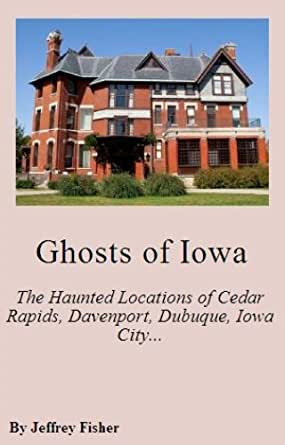 Ghosts Of Iowa The Haunted Locations Of Cedar
