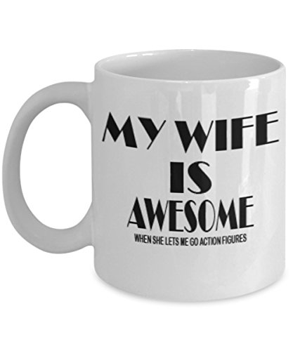 Hobbies Action Figures Gifts 11oz Coffee Mug - My Wife Is Awesome When She Let Me Go - Best Inspirational Gifts and Sarcasm For Wife ()