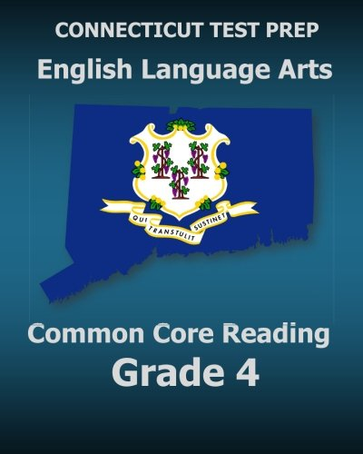 CONNECTICUT TEST PREP English Language Arts Common Core Reading Grade 4: Covers the Reading Sections of the Smarter Balanced (SBAC) Assessments