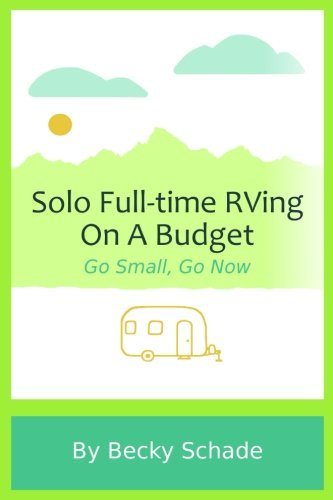 Solo Full-time RVing On A Budget: Go Small, Go Now