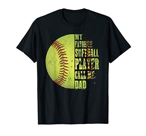 My Favorite Softball Player Calls Me Dad T-Shirt