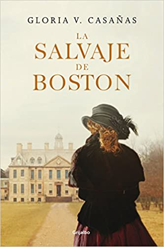 La salvaje de Boston (Novela histórica): Amazon.es: Gloria V. Casañas: Libros